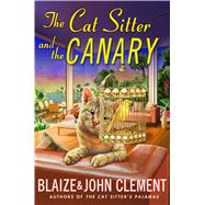 The Cat Sitter and the Canary A Dixie Hemingway Mystery by Clement, John; Clement, Blaize, 9781250051172