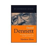 Daniel Dennett : Reconciling Science and Our Self-Conception by Elton, Matthew, 9780745621173