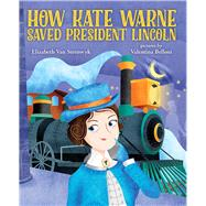 How Kate Warne Saved President Lincoln by Van Steenwyk, Elizabeth; Belloni, Valentina, 9780807541173