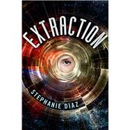 Extraction by Diaz, Stephanie, 9781250041173