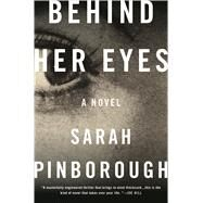Behind Her Eyes A Novel by Pinborough, Sarah, 9781250111173
