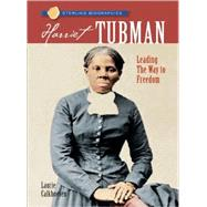 Sterling Biographies®: Harriet Tubman Leading the Way to Freedom by Calkhoven, Laurie, 9781402741173