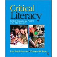 Critical Literacy : Context, Research, and Practice in the K-12 Classroom by Lisa P. Stevens, 9781412941174