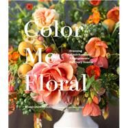 Color Me Floral by Underwood, Kiana; Underwood, Nathan, 9781452161174