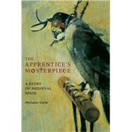 The Apprentice's Masterpiece: A Story of Medieval Spain by Little, Melanie, 9781554511174