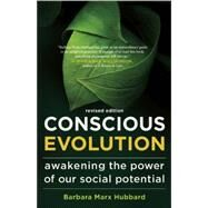 Conscious Evolution Awakening the Power of Our Social Potential by Marx Hubbard, Barbara; Patten, Terry; Walsch, Neale Donald, 9781608681174