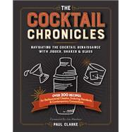 The Cocktail Chronicles by Clarke, Paul; Meehan, Jim, 9781940611174