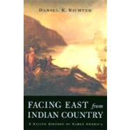 Facing East from Indian Country by Richter, Daniel K., 9780674011175