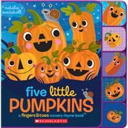 Five Little Pumpkins: A Fingers & Toes Nursery Rhyme Book A Fingers & Toes Nursery Rhyme Book by Marshall, Natalie, 9781338091175