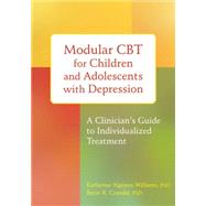 Modular Cbt for Children and Adolescents With Depression: A Clinician?s Guide to Individualized Treatment by Williams, Katherine Nguyen; Crandal, Brent R., 9781626251175