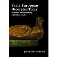 Early European Decorated Tools : From the Woodworking and Allied Trades by Green-plumb, Jonathan, 9780854421176