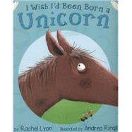 I Wish I'd Been Born a Unicorn by Lyon, Rachel; Ringli, Andrea, 9781848861176