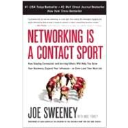 Networking Is a Contact Sport : How Staying Connected and Serving Others Will Help You Grow Your Business, Expand Your Influence -- or Even Land Your Next Job by Sweeney, Joe; Yorkey, Mike (CON), 9781936661176
