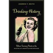 Drinking History by Smith, Andrew F., 9780231151177