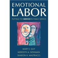 Emotional Labor: Putting the Service in Public Service: Putting the Service in Public Service by Guy,Mary E., 9780765621177