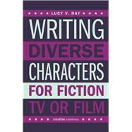 Writing Diverse Characters for Fiction, TV or Film by Hay, Lucy V., 9780857301178