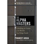 The Alpha Masters: Unlocking the Genius of the World's Top Hedge Funds by Ahuja, Maneet; Scholes, Myron; El-erian, Mohamed, 9781118971178
