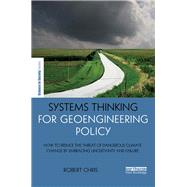 Systems Thinking for Geoengineering Policy: How to reduce the threat of dangerous climate change by embracing uncertainty and failure by Chris; Robert, 9781138841178