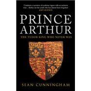 Prince Arthur by Cunningham, Sean, 9781445671178