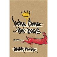 Here Come the Dogs by Musa, Omar, 9781620971178