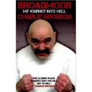 Broadmoor: My Journey to Hell by Bronson, Charles; Etherington, Lorraine (CON), 9781784181178