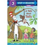 A Tale About Tails (Dr. Seuss/The Cat in the Hat Knows a Lot About That!) by RABE, TISHBRANNON, TOM, 9780385371179