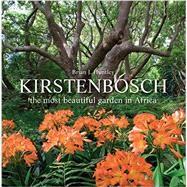 Kirstenbosch: The Most Beautiful Garden in Africa by Huntley, Brian J.; Harrower, Adam, 9781431701179
