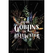 The Goblins of Bellwater by Ringle, Molly, 9781771681179