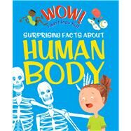 Wow! Surprising Facts About the Human Body by Aspinall, Marc; Macnair, Patricia; Dods, Emma, 9780753471180