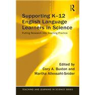 Supporting K-12 English Language Learners in Science: Putting Research into Teaching Practice by Buxton; Cory, 9781138961180