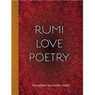The Love Poems of Rumi by Khalili, Nader, 9781577151180