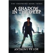 A Shadow in the Deep by Pryor, Anthony, 9781682611180