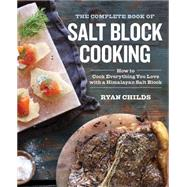 The Complete Book of Salt Block Cooking by Childs, Ryan; Ishikawa, Kelly, 9781943451180