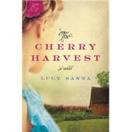 The Cherry Harvest by Sanna, Lucy, 9780062411181