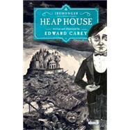 Heap House by Carey, Edward, 9781468311181