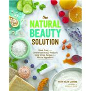 The Natural Beauty Solution by Leonard, Mary Helen; Davis, Kimberly, 9781940611181