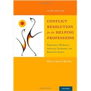 Conflict Resolution for the Helping Professions Negotiation, Mediation, Advocacy, Facilitation, and Restorative Justice by Barsky, Allan, 9780199361182