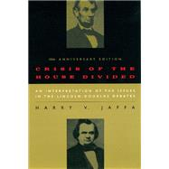 Crisis of the House Divided : An Interpretation of the Issues in the Lincoln-Douglas Debates by Jaffa, Harry V., 9780226391182