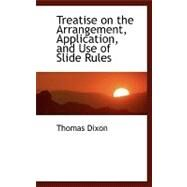 Treatise on the Arrangement, Application, and Use of Slide Rules by Dixon, Thomas, 9780554461182