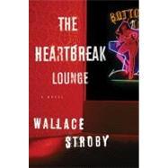 The Heartbreak Lounge by Stroby, Wallace, 9780312651183