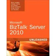 Microsoft BizTalk Server 2010 Unleashed by Loesgen, Brian; Young, Charles; Eliasen, Jan; Colestock, Scott; Kumar, Anush; Flanders, Jon, 9780672331183