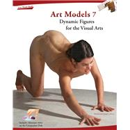 Art Models 7 : Dynamic Figures for the Visual Arts by Unknown, 9781936801183