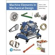 Machine Elements in Mechanical Design by Mott, Robert L.; Vavrek, Edward M.; Wang, Jyhwen, 9780134441184