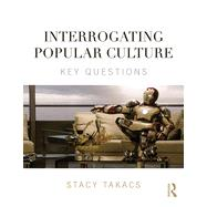 Interrogating Popular Culture: Key Questions by Takacs; Stacy, 9780415841184