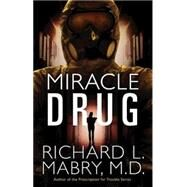 Miracle Drug by Mabry, Richard L., M.D., 9781630881184