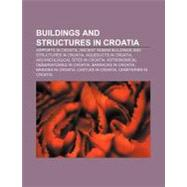 Buildings and Structures in Croati : Walls of Dubrovnik, Pan-European Oil Pipeline, Sea Organ, Walls of Ston by , 9781156411186