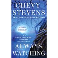 Always Watching A Novel by Stevens, Chevy, 9781250081186