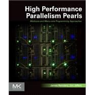 High Performance Parallelism Pearls Volume One: Multicore and Many-core Programming Approaches by Reinders, James, 9780128021187