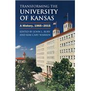 Transforming the University of Kansas by Rury, John L.; Warren, Kim Cary; Gray-Little, Bernadette, 9780700621187