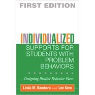 Individualized Supports for Students with Problem Behaviors Designing Positive Behavior Plans by Bambara, Linda M.; Kern, Lee, 9781593851187